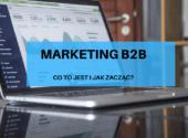 Marketing B2B - Co to jest i jak zacząć?